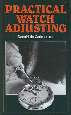 Practical Watch Adjusting By De Carle, Donald