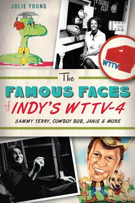The Famous Faces of Indy's Wttv-4 By Young, Julie